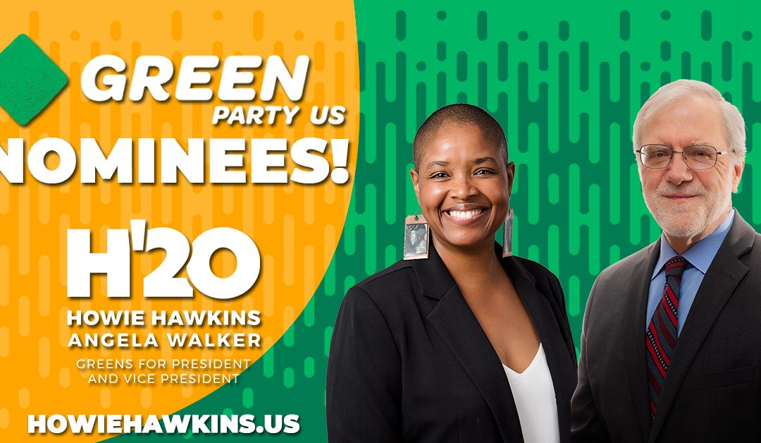 Green Party US Nominates Howie Hawkins and Angela Walker as 2020 Presidential Ticket!